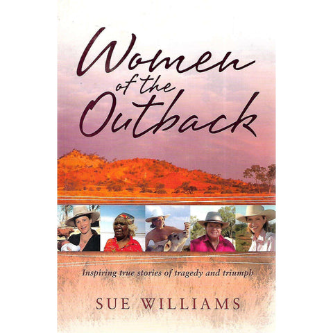 Women of the Outback: Inspiring True Stories of Tragedy and Triumph | Sue Williams