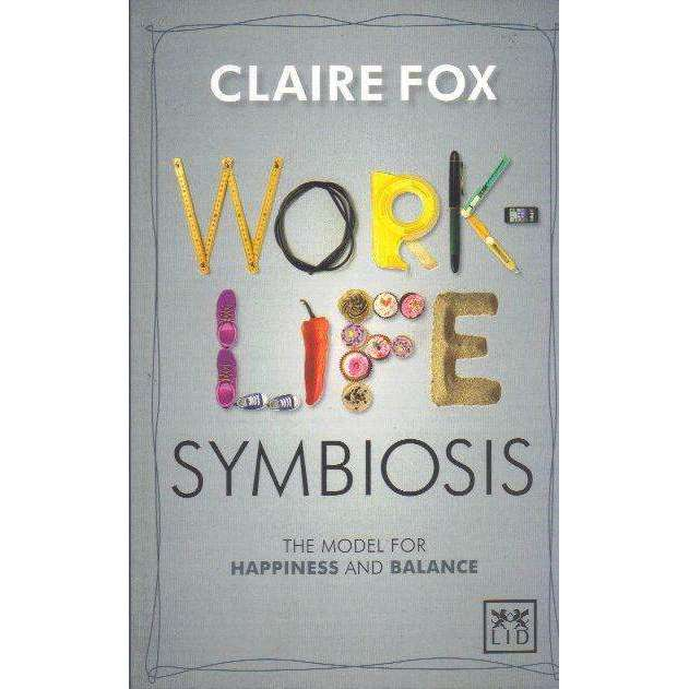 Bookdealers:Work/Life Symbiosis: The Model for Happiness and Balance | Claire Fox