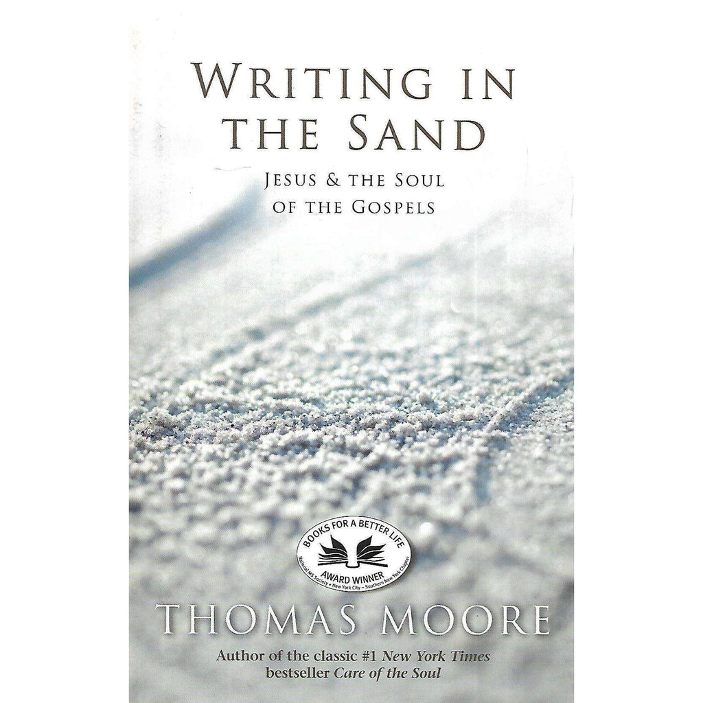 Bookdealers:Writing in the Sand: Jesus & the Soul of the Gospels | Thomas Moore