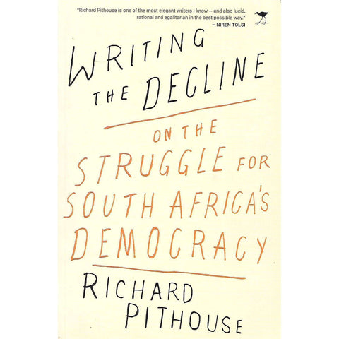 Writing the Decline: On The Struggle For South Africa's Democracy (Signed by Author)  | Richard Pithouse