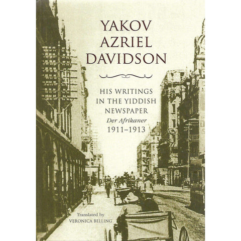 Yakov Azriel Davidson: His Writings in the Yiddish Newspaper Der Afrikaner 1911-1913 | Veronica Belling (Trans.)