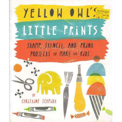 Yellow Owl's Little Prints: Stamp, Stencil, and Print Projects to Make for Kids | Christine Schmidt