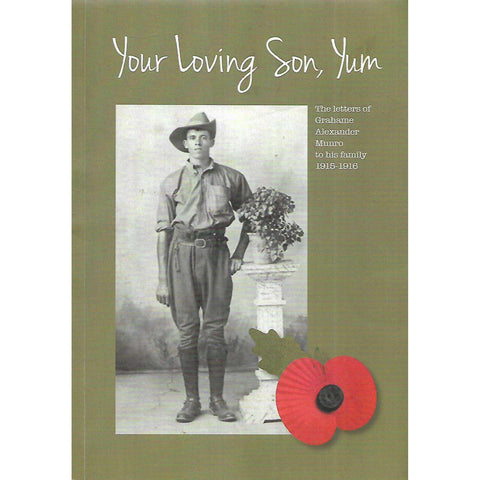 Your Loving Son, Yum: The Letters of Grahame Alexander Munroe to hHis Family, 1915-1916