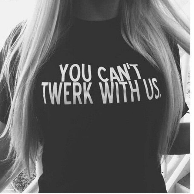 WT04- WOMENS 'YOU CANT TWERK WITH US' T-SHIRT - Shawshank Clothing