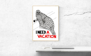 I Need a Vacation A5-A2 Digital Fine Art Print SEAL Illustration