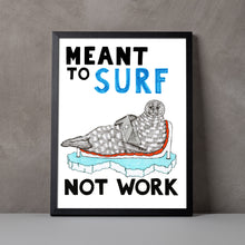 Load image into Gallery viewer, Meant to Surf not Work A5-A2 Digital Fine Art Print SEAL Illustration