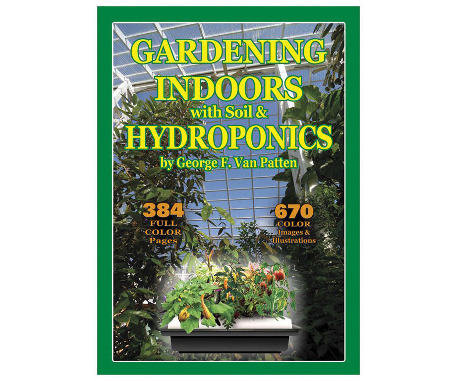 Gardening Indoors: the Indoor Gardener's Bible by George Van Patten