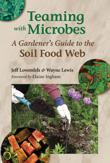 Teaming with Microbes by Jeff Lowenfels & Wayne Lewis