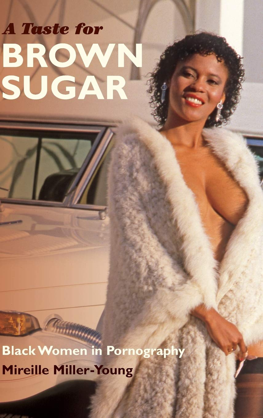 A Taste for Brown Sugar: Black Women in Pornography by Dr. Mireille Miller-Young