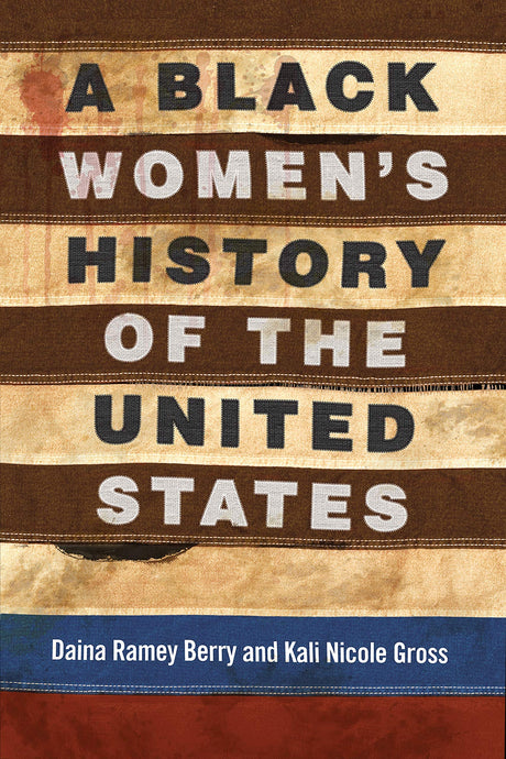 A Black Women's History of the United States by Daina Ramey Berry & Kali Nicole Gross