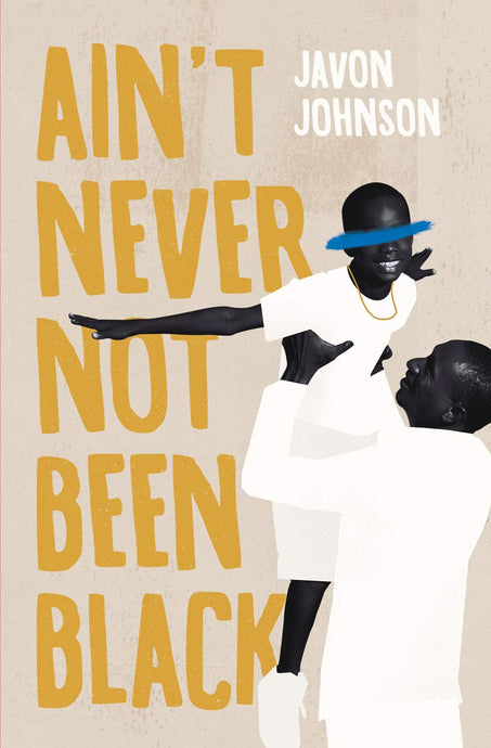 Ain't Never Not Been Black by Javon Johnson (Pre-Order, Oct 13th)