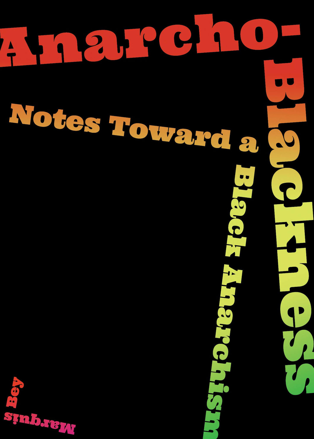 Anarcho-Blackness: Notes Toward a Black Anarchism by Marquis Bey (Pre-Order, Aug 18)