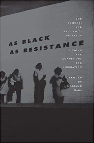 As Black As Resistance by William C. Anderson & Zoé Samudzi