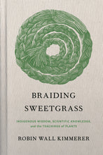 Load image into Gallery viewer, Braiding Sweetgrass: Indigenous Wisdom, Scientific Knowledge and the Teachings of Plants
