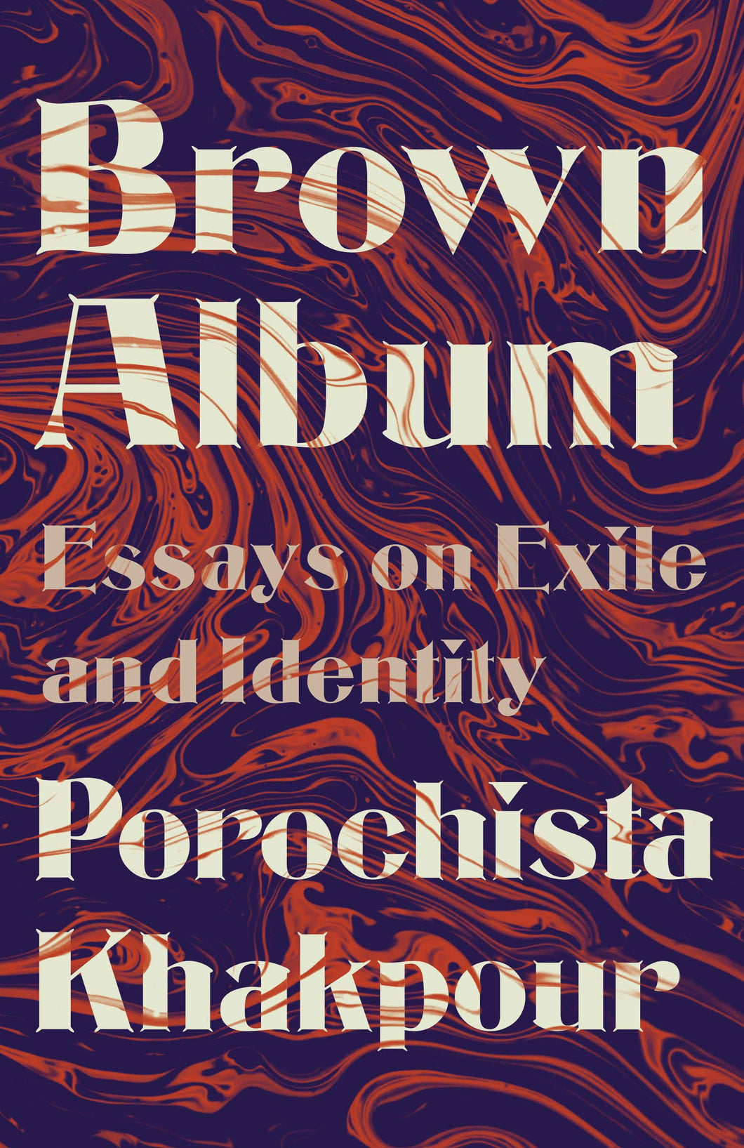 Brown Album: Essays on Exile and Identity by Porochista Khakpour