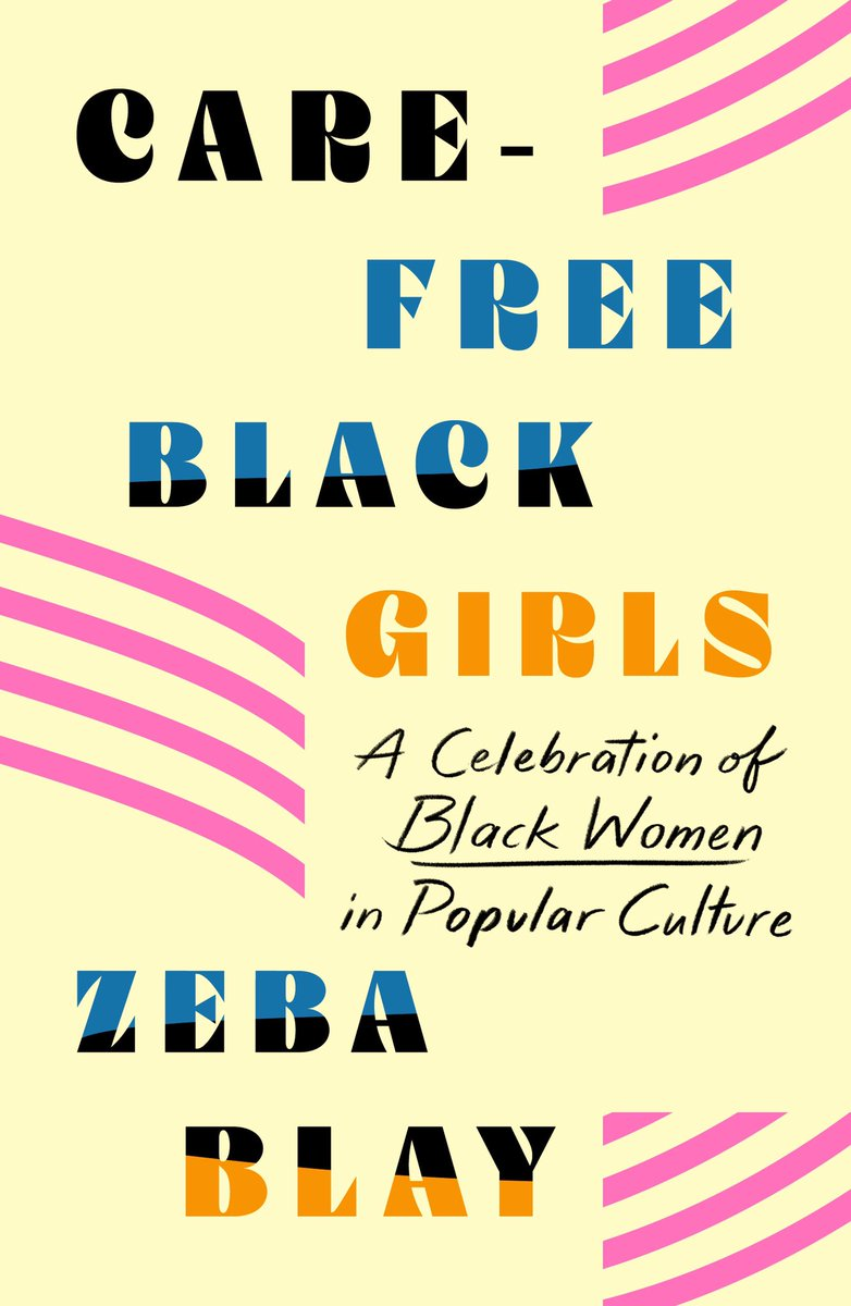 Carefree Black Girls: A Celebration of Black Women in Pop Culture by Zeba Blay (Pre-Order, Oct 19)