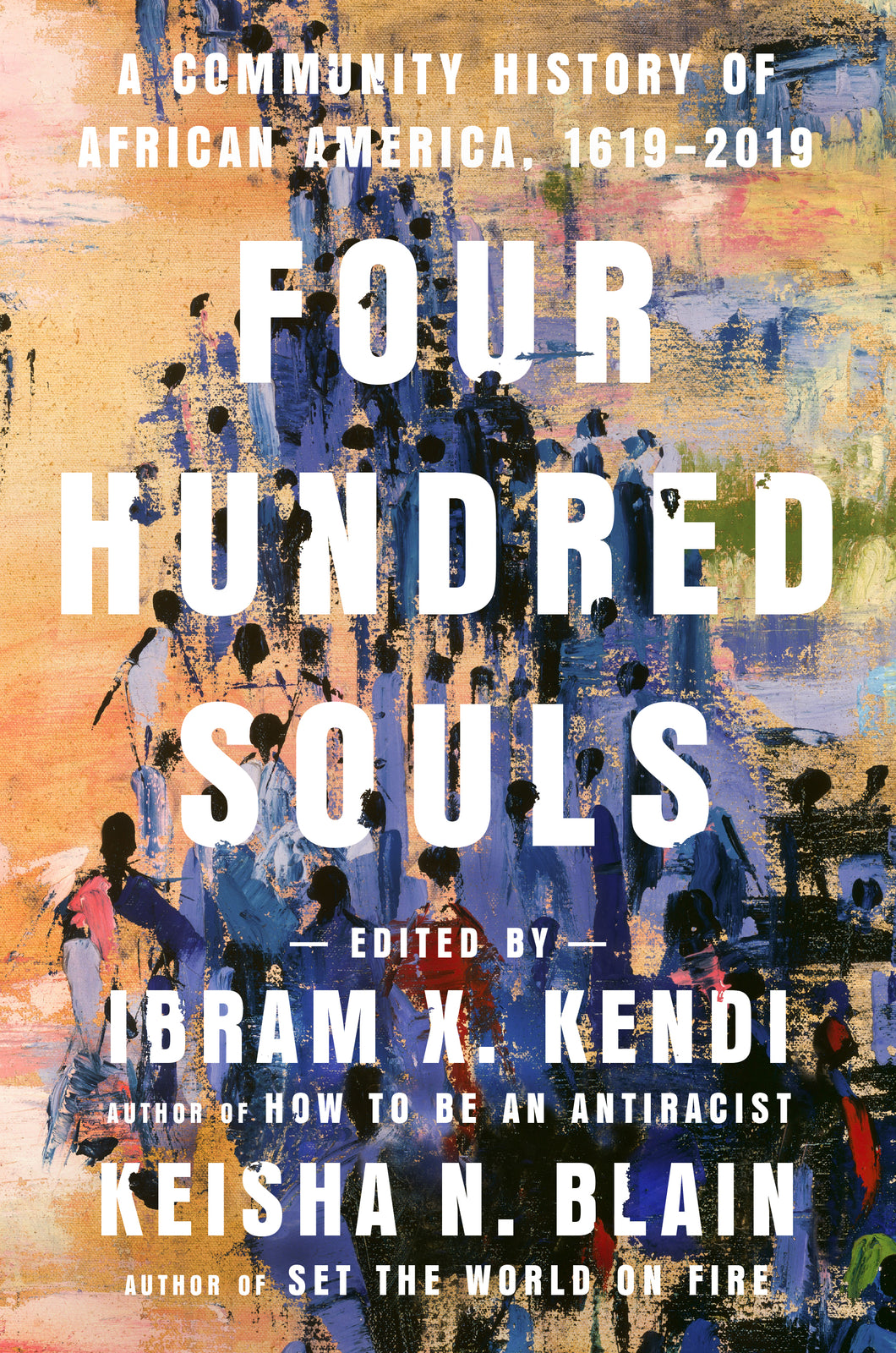 Four Hundred Souls: A Community History of African America, 1619-2019 by Ibram X. Kendi & Keisha N. Blain (Pre-Order, Feb 2, 2021)