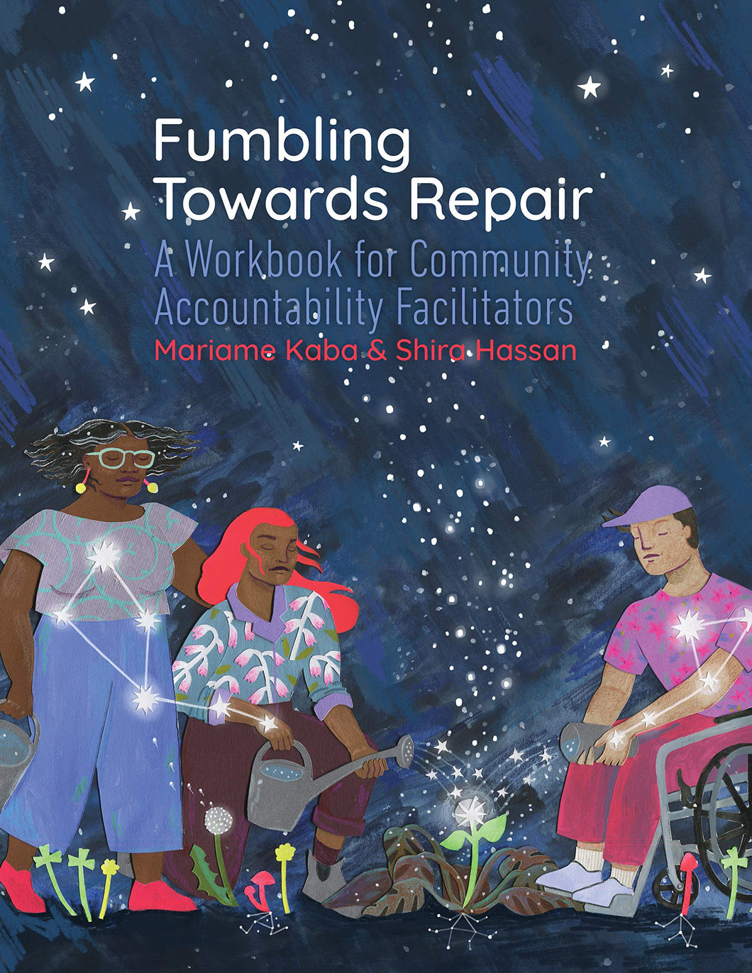 Fumbling Towards Repair: A Workbook for Community Accountability Facilitators by Mariame Kaba (Back-Order, March 7)