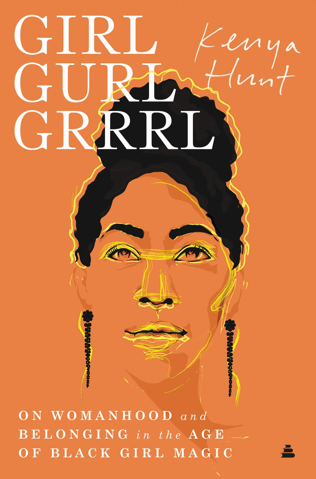 Girl Gurl Grrrl: On Womanhood and Belonging in the Age of Black Girl Magic by Kenya Hunt (Pre-Order, December 8)