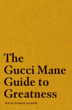 Load image into Gallery viewer, The Gucci Mane Guide to Greatness