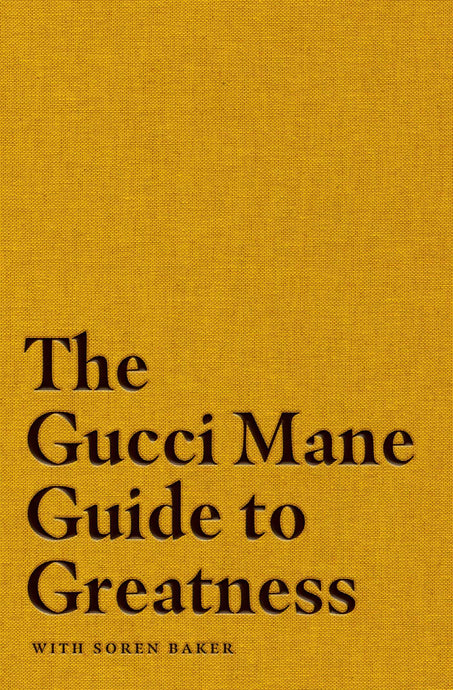 The Gucci Mane Guide to Greatness by Gucci Mane with Soren Baker (Pre-Order, Oct 13)