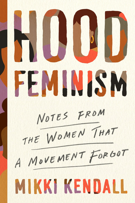 Hood Feminism: Notes from the Women That a Movement Forgot by Mikki Kendall