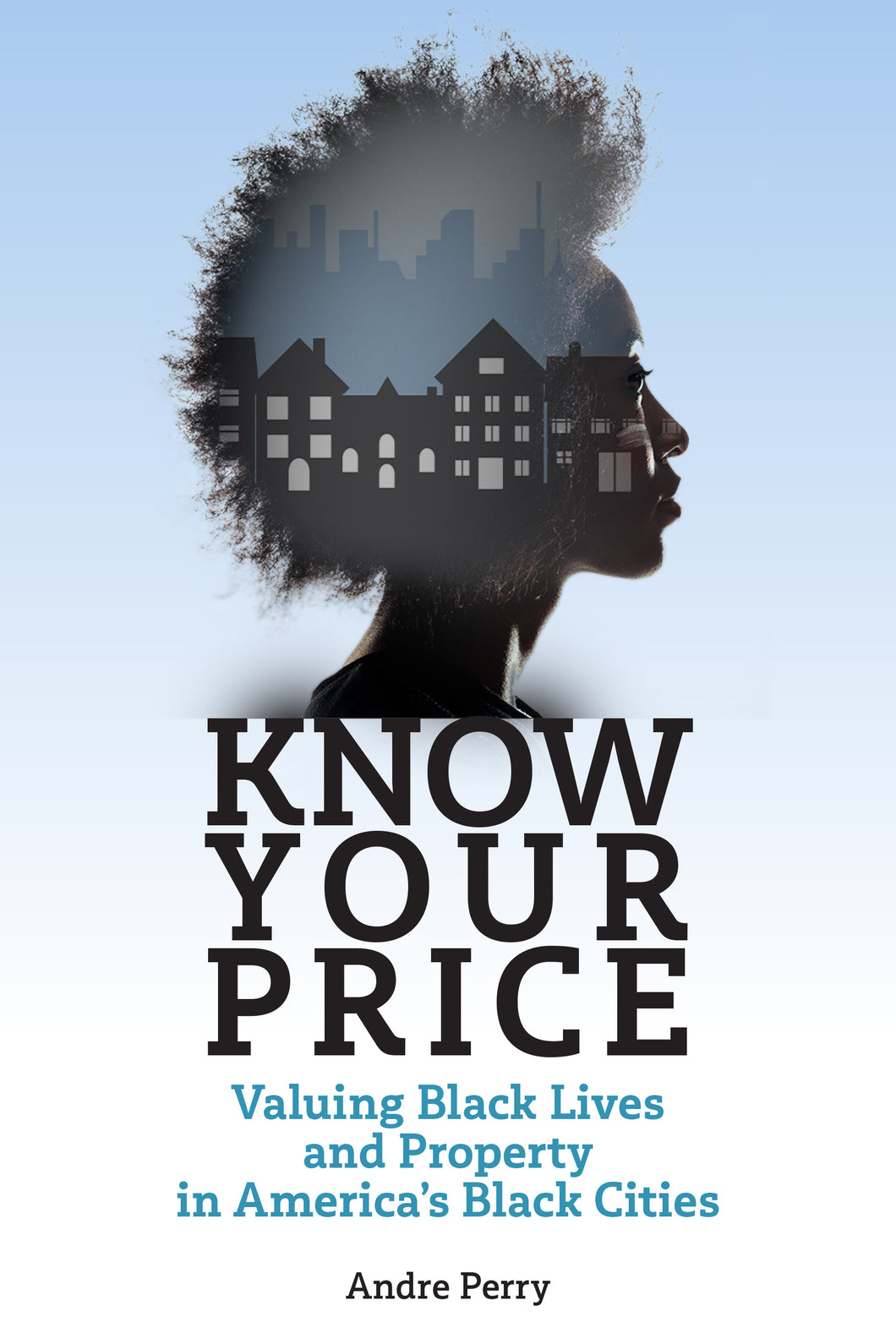 Know Your Price: Valuing Black Lives & Property in America's Black Cities by Andre M. Perry
