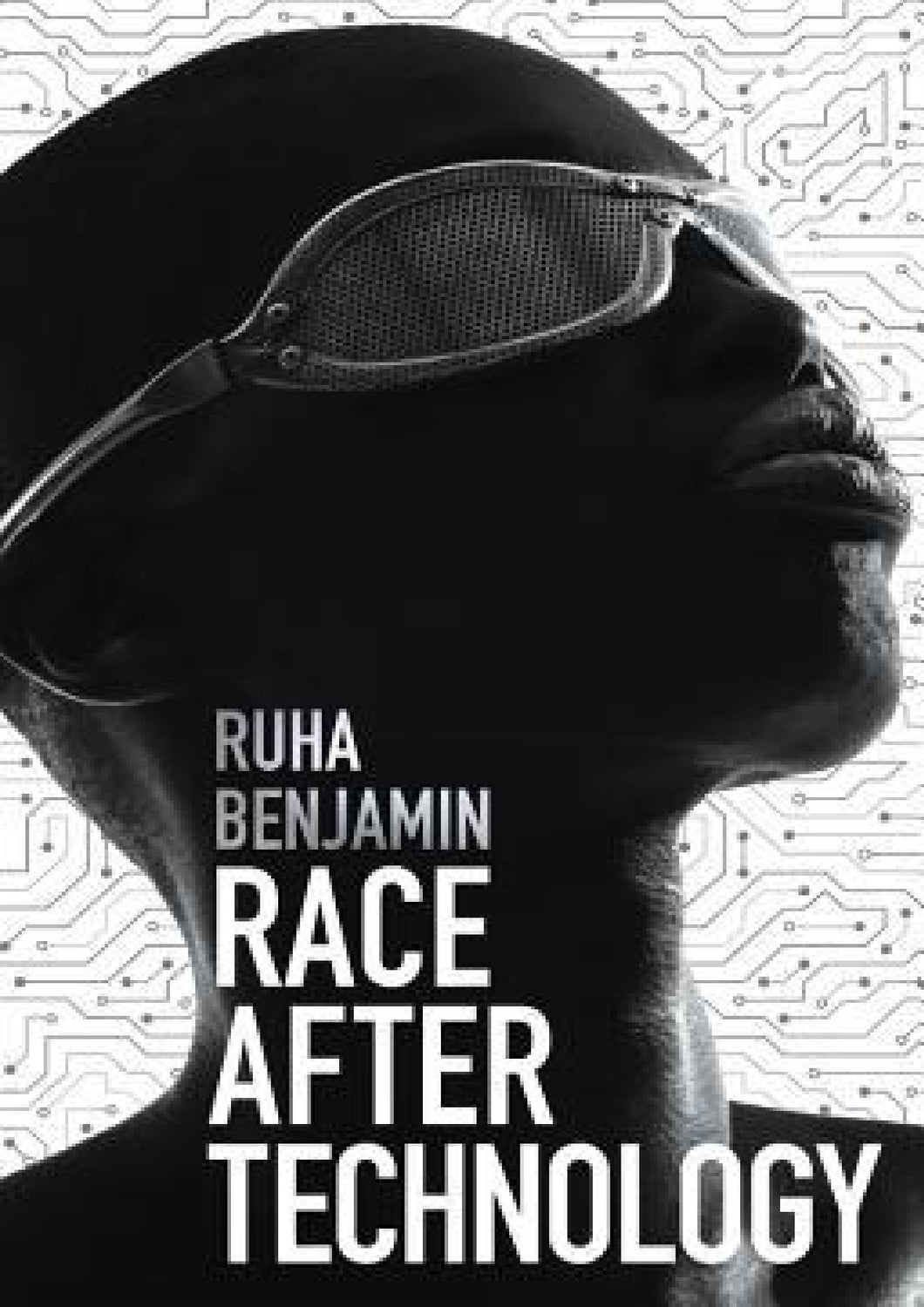 Race After Technology: Abolitionist Tools for the New Jim Code by Ruha Benjamin
