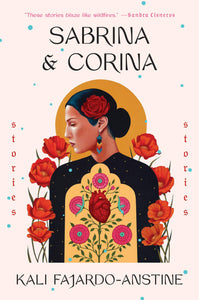 Sabrina & Corina: Stories by Kali Fajardo-Anstine