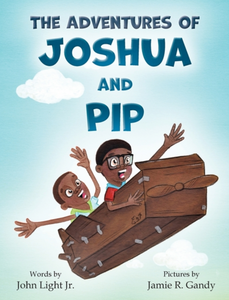 The Adventures of Joshua and Pip by John Light, Jr.