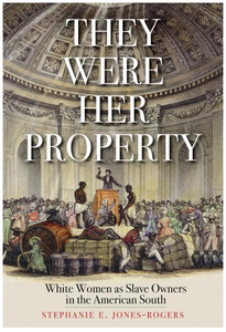 They Were Her Property // White Women as Slave Owners in the American South