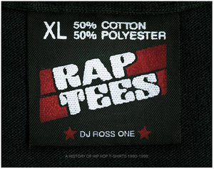 Rap Tees: A Collection of Hip-Hop T-Shirts 1980-1999 by DJ Ross One