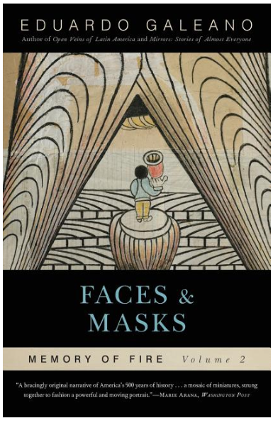 Faces and Masks: Memory of Fire, Volume 2 by Eduardo Galeano