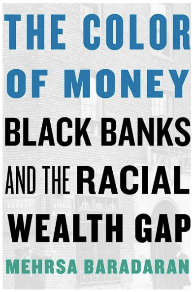 The Color of Money: Black Banks and the Racial Wealth Gap by Mehrsa Baradaran