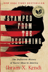 Stamped from the Beginning: The Definitive History of Racist Ideas in America by Ibram X. Kendi