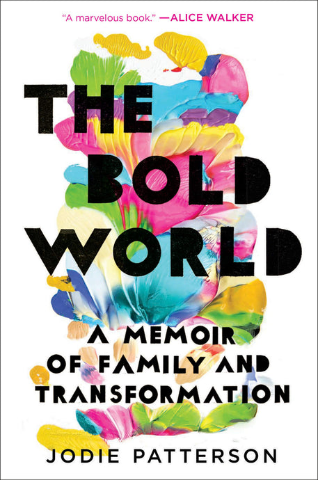 The Bold World: A Memoir of Family & Transformation by Jodie Patterson