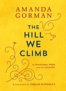 The Hill We Climb An Inaugural Poem for the Country by Amanda Gorman (Pre-Order, March 16)