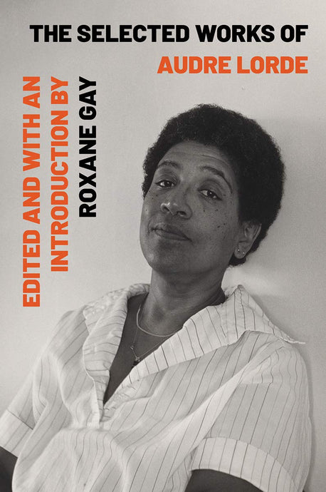 The Selected Works of Audre Lorde: Edited by Roxane Gay (Back-Order, Oct 15)