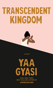 Transcendent Kingdom by Yaa Gyasi (Pre-Order, Sep 1)