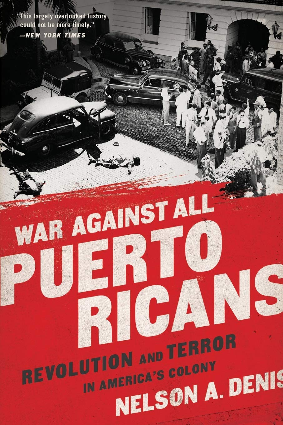 War Against All Puerto Ricans: Revolution & Terror in America's Colony by Nelson A. Denis