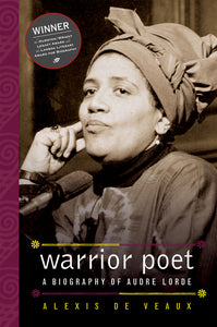 Warrior Poet: A Biography of Audre Lorde by Alexis De Veaux