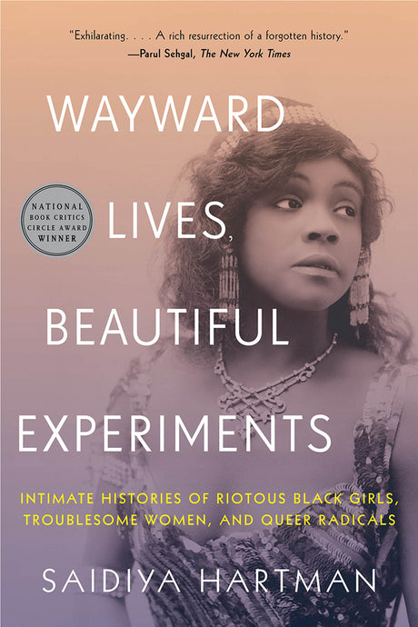 Wayward Lives, Beautiful Experiments: Intimate Histories of Riotous Black Girls, Troublesome Women & Queer Radicals