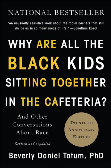 Why Are All The Black Kids Sitting Together In The Cafeteria by Beverly Daniel Tatum, PhD