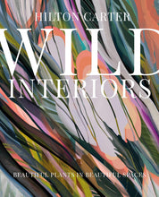 Load image into Gallery viewer, Wild Interiors: Beautiful Plants in Beautiful Spaces by Hilton Carter