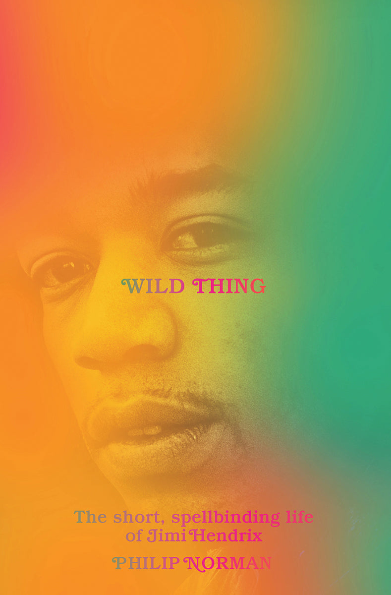 Wild Thing: The Short, Spellbinding Life of Jimi Hendrix by Philip Norman (Pre-Order, Sep 15)