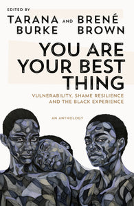 You Are Your Best Thing: Vulnerability, Shame Resilience, and the Black Experience by Tarana Burke and Brené Brown (Pre-order, April 27)