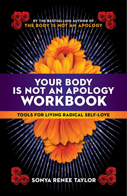Your Body Is Not an Apology Workbook: Tools for Living Radical Self-Love by Sonya Renee Taylor