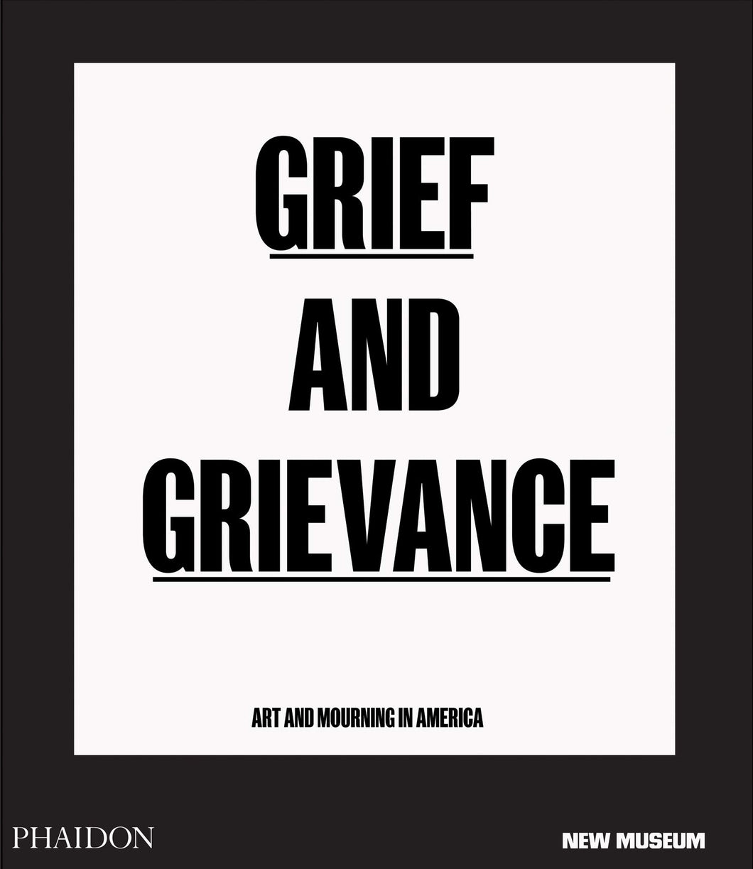 Grief and Grievance: Art and Mourning in America (from Civil Rights to Black Lives Matter)