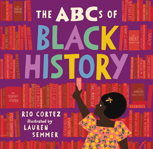 The ABCs of Black History by Rio Cortez & Lauren Semmer (Pre-Order. Dec 8)