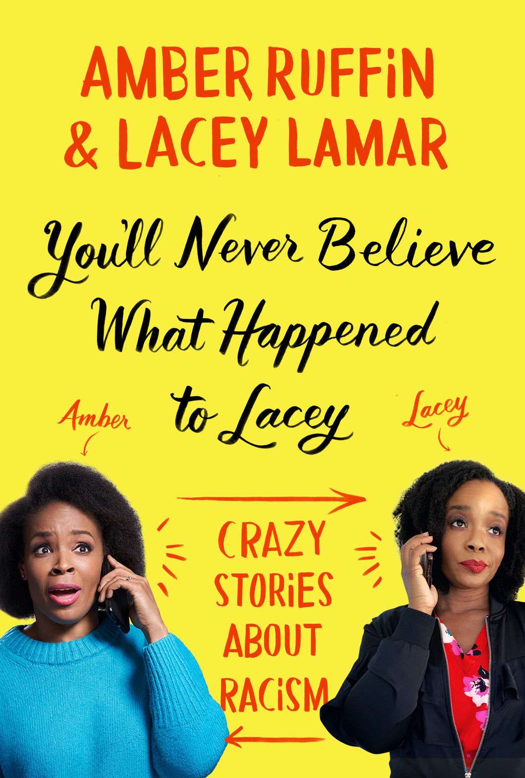 You'll Never Believe What Happened to Lacey: Crazy Stories about Racism by Amber Ruffin, Lacey Lamar